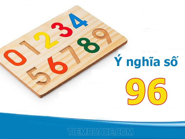 Số 96 có ý nghĩa như thế nào?